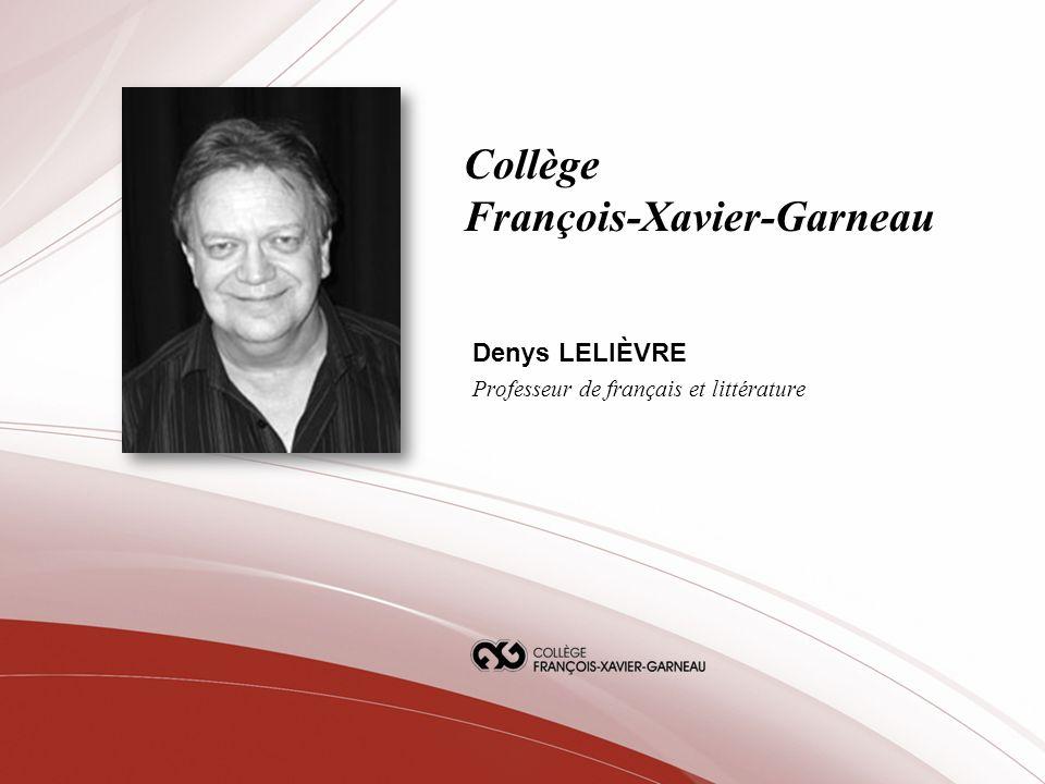 Collège François-Xavier-Garneau Denys LELIÈVRE Professeur de français et littérature
