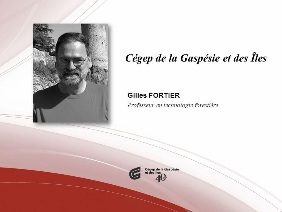 Cégep de la Gaspésie et des Îles Gilles FORTIER Professeur en technologie forestière