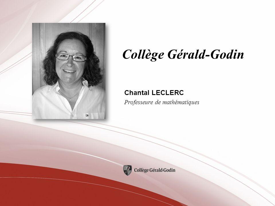 Collège Gérald-Godin Chantal LECLERC Professeure de mathématiques