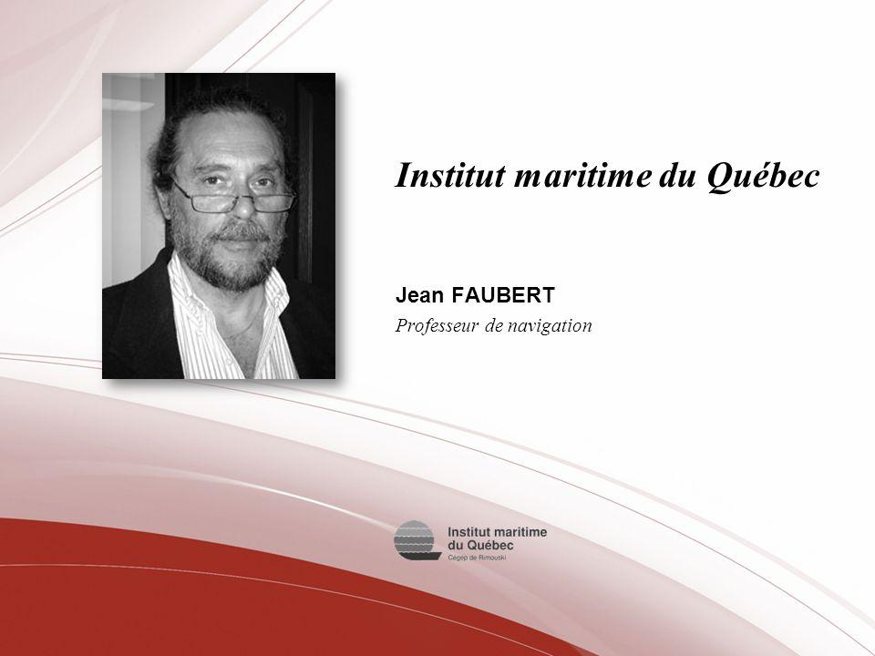 Institut maritime du Québec Jean FAUBERT Professeur de navigation