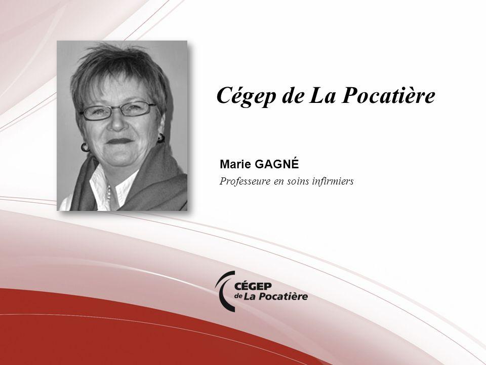 Cégep de La Pocatière Marie GAGNÉ Professeure en soins infirmiers