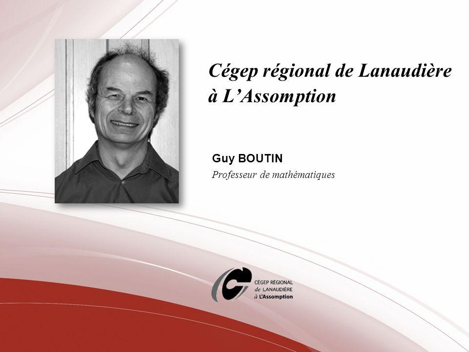 Cégep régional de Lanaudière à LAssomption Guy BOUTIN Professeur de mathématiques