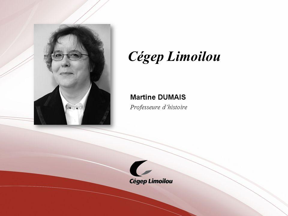 Cégep Limoilou Martine DUMAIS Professeure dhistoire