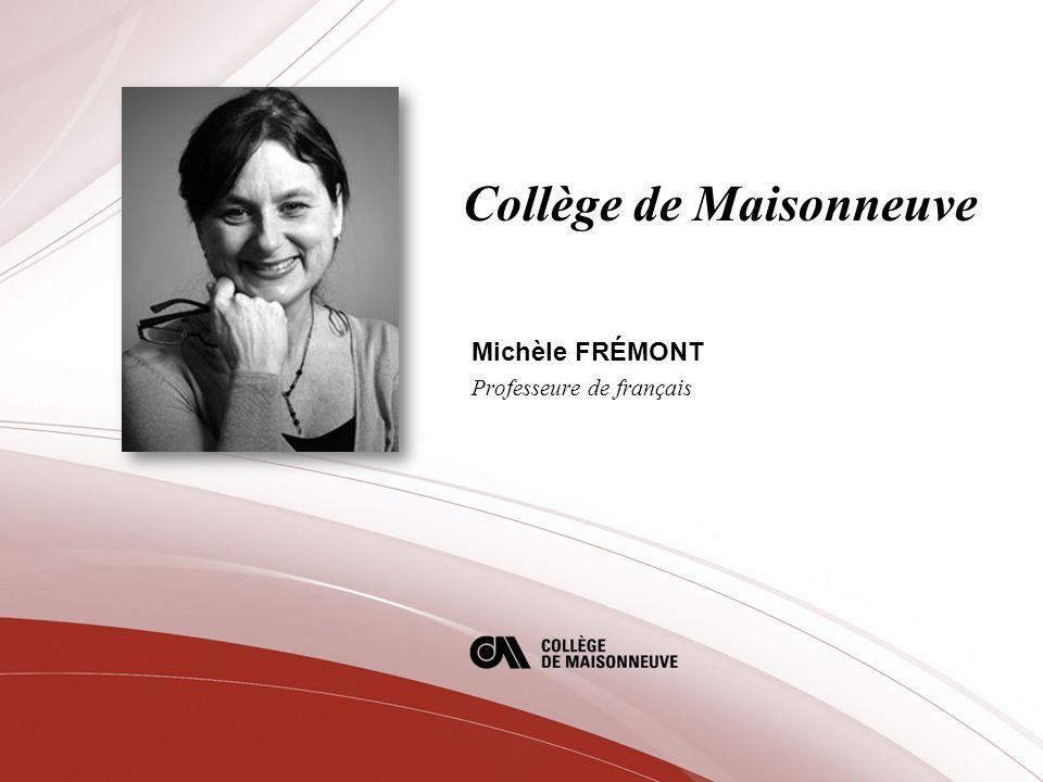 Collège de Maisonneuve Michèle FRÉMONT Professeure de français