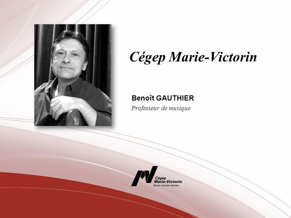 Cégep Marie-Victorin Benoît GAUTHIER Professeur de musique