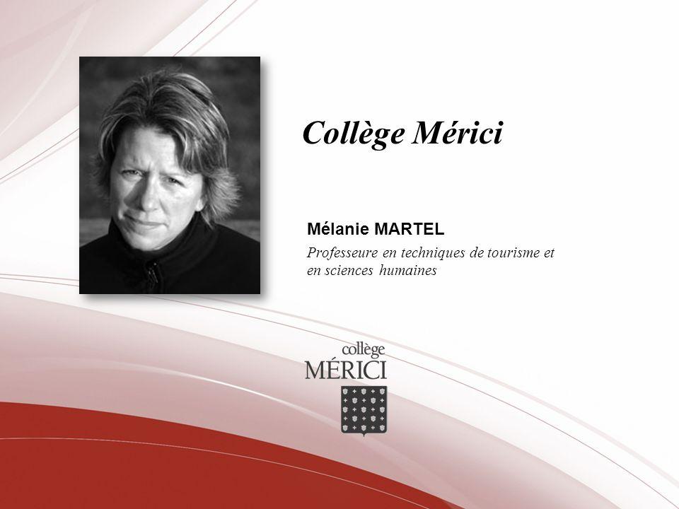 Collège Mérici Mélanie MARTEL Professeure en techniques de tourisme et en sciences humaines
