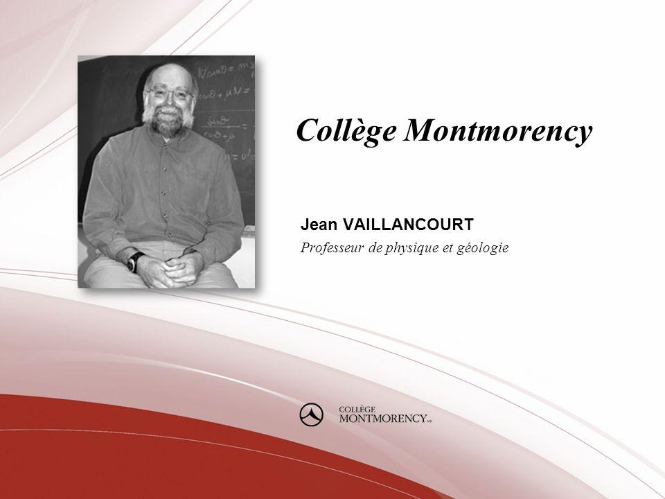 Collège Montmorency Jean VAILLANCOURT Professeur de physique et géologie