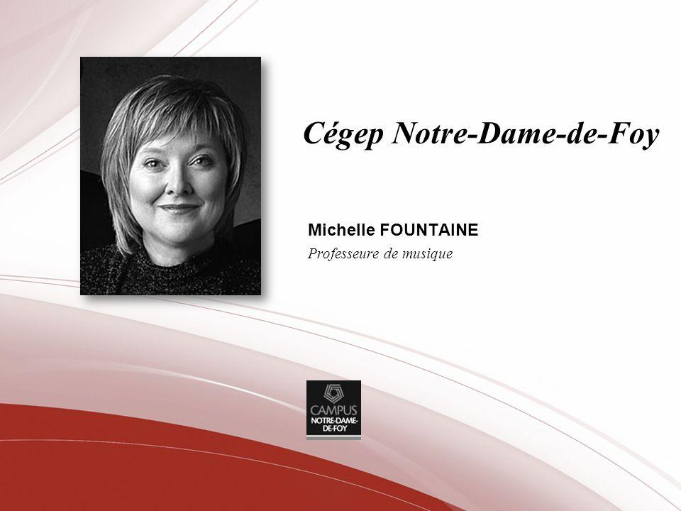 Cégep Notre-Dame-de-Foy Michelle FOUNTAINE Professeure de musique