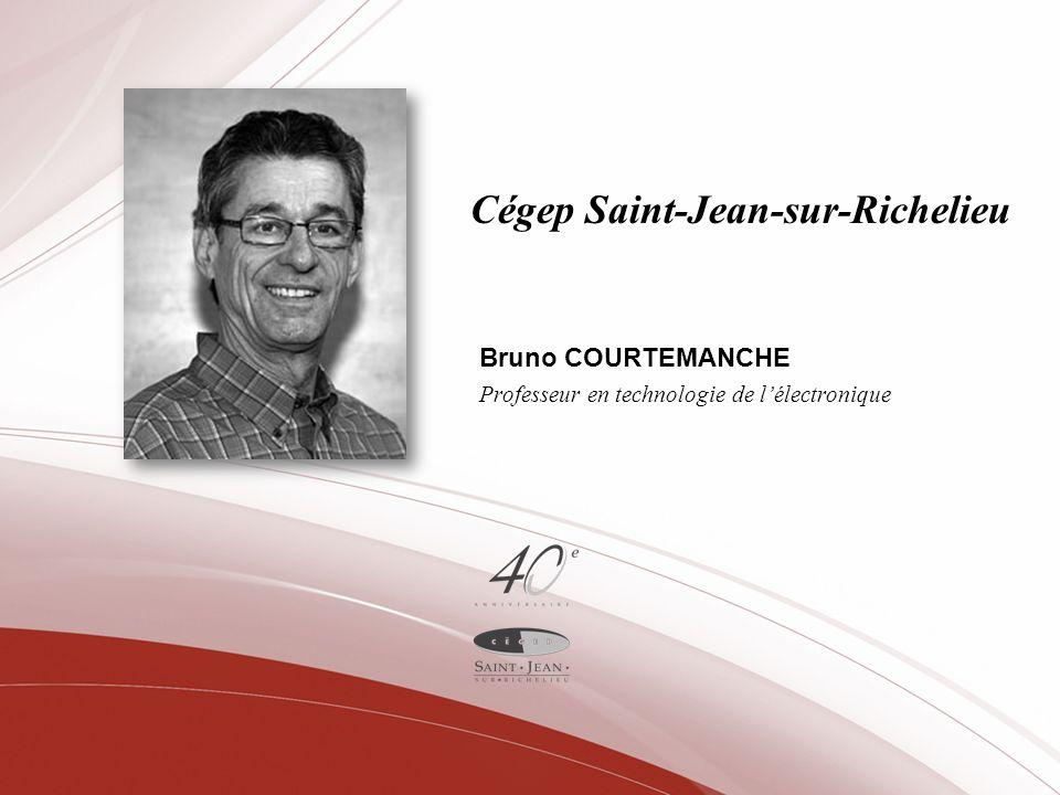 Cégep Saint-Jean-sur-Richelieu Bruno COURTEMANCHE Professeur en technologie de lélectronique