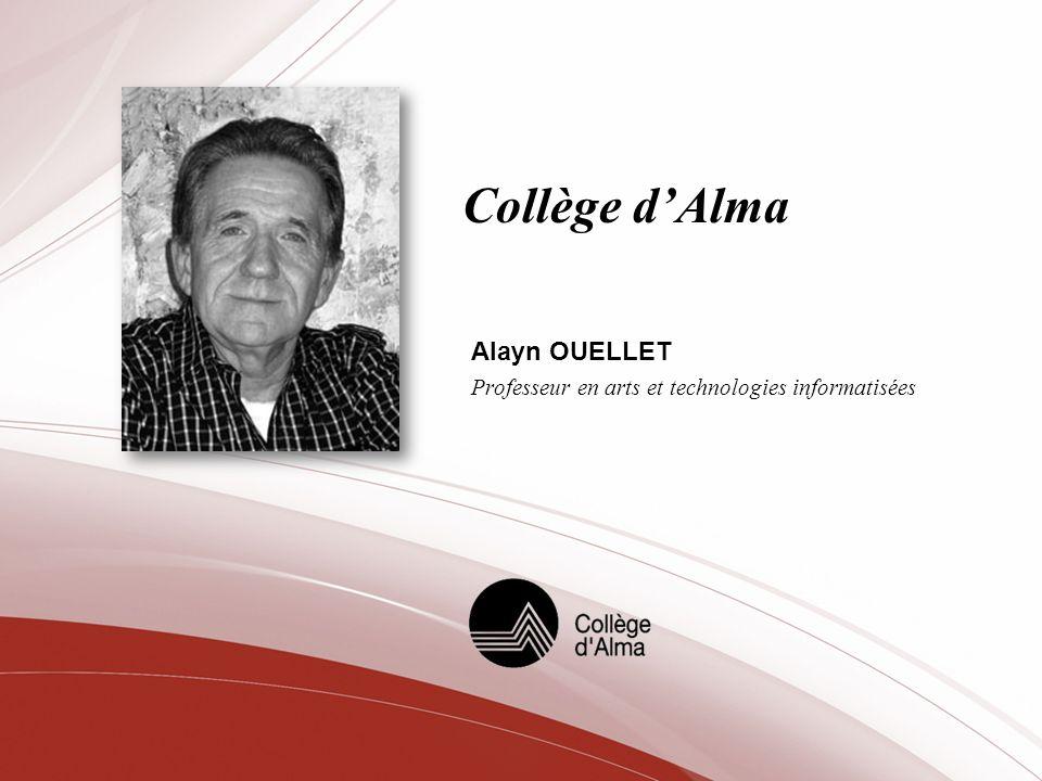 Collège dAlma Alayn OUELLET Professeur en arts et technologies informatisées