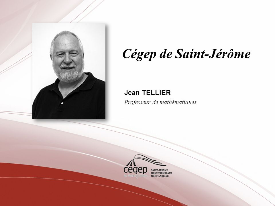 Cégep de Saint-Jérôme Jean TELLIER Professeur de mathématiques