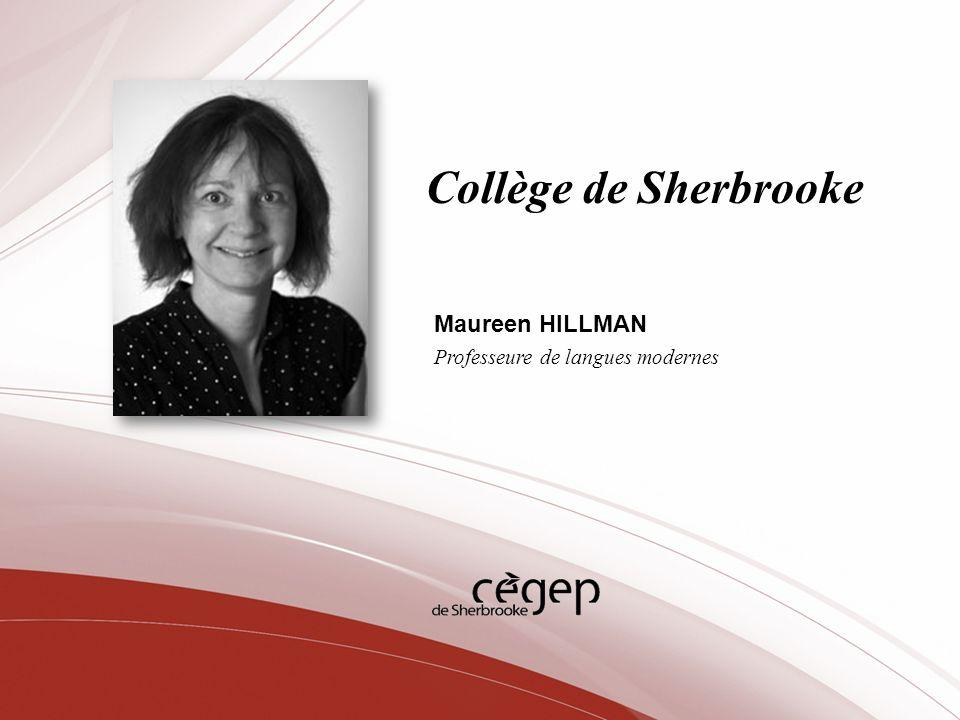 Collège de Sherbrooke Maureen HILLMAN Professeure de langues modernes