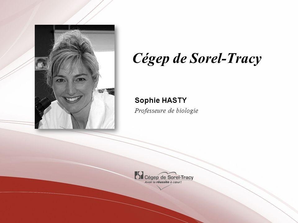 Cégep de Sorel-Tracy Sophie HASTY Professeure de biologie