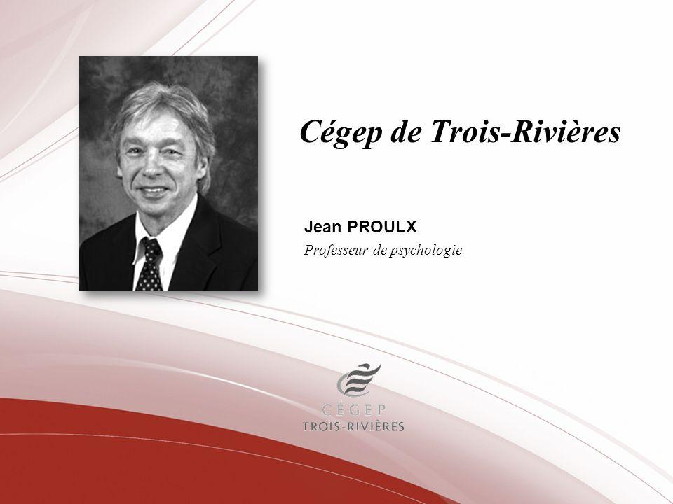Cégep de Trois-Rivières Jean PROULX Professeur de psychologie