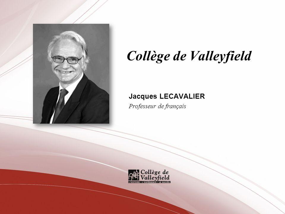 Collège de Valleyfield Jacques LECAVALIER Professeur de français
