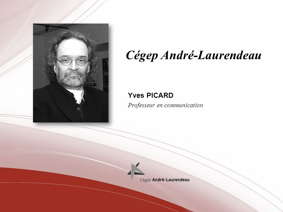 Cégep André-Laurendeau Yves PICARD Professeur en communication