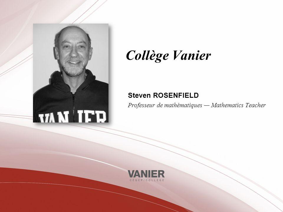 Collège Vanier Steven ROSENFIELD Professeur de mathématiques Mathematics Teacher