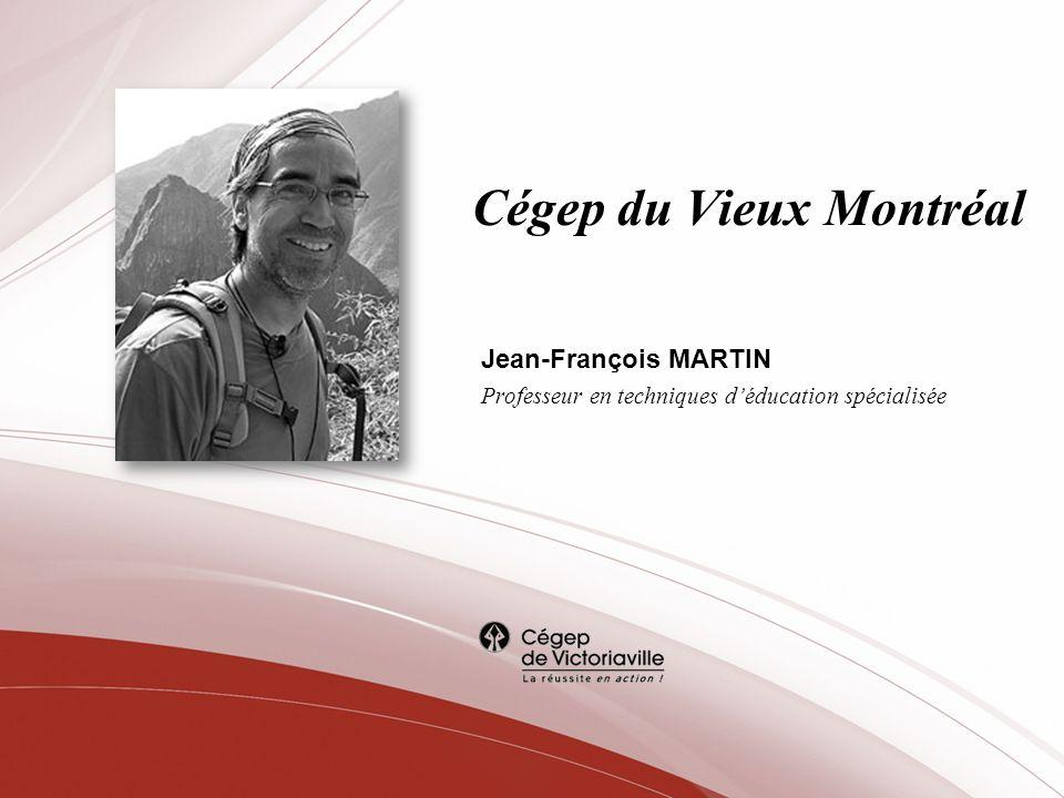 Cégep du Vieux Montréal Jean-François MARTIN Professeur en techniques déducation spécialisée