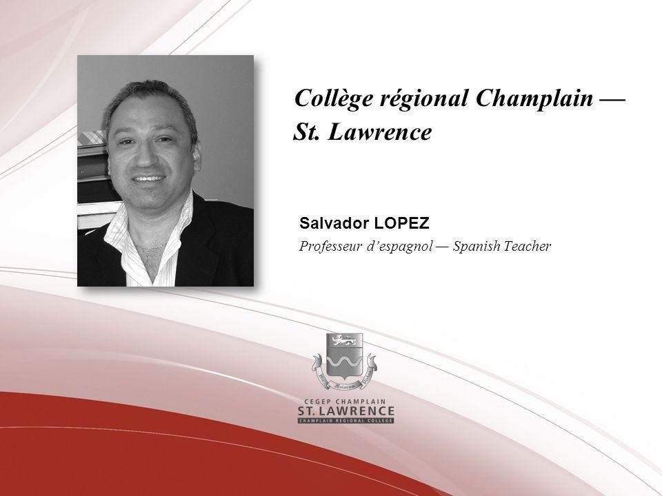 Collège régional Champlain St. Lawrence Salvador LOPEZ Professeur despagnol Spanish Teacher