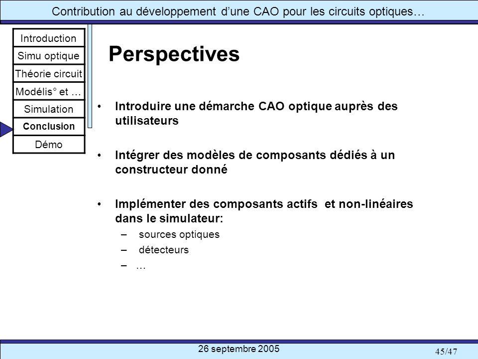 26 septembre 2005 45/47 Contribution au développement dune CAO pour les circuits optiques… Perspectives Introduire une démarche CAO optique auprès des