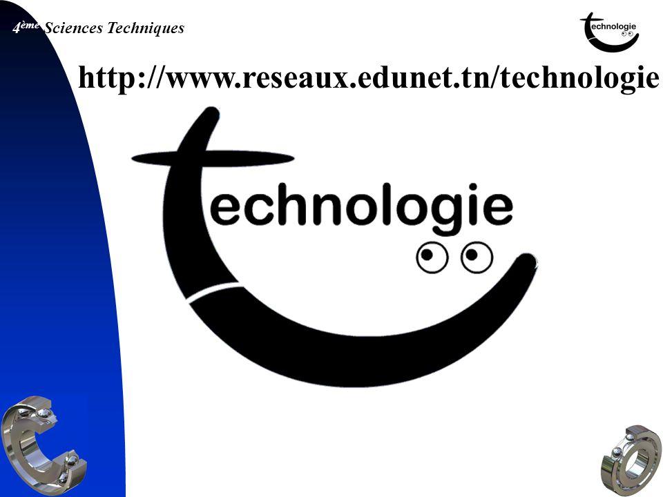 4 ème Sciences Techniques http://www.reseaux.edunet.tn/technologie