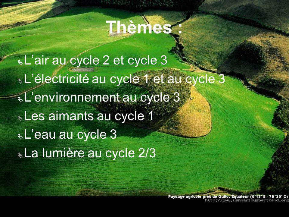 Thèmes : Lair au cycle 2 et cycle 3 Lélectricité au cycle 1 et au cycle 3 Lenvironnement au cycle 3 Les aimants au cycle 1 Leau au cycle 3 La lumière