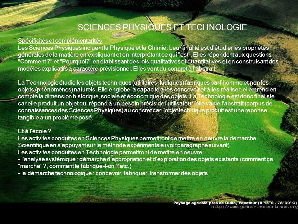 SCIENCES PHYSIQUES ET TECHNOLOGIE Spécificités et complémentarités Les Sciences Physiques incluent la Physique et la Chimie. Leur finalité est d'étudi