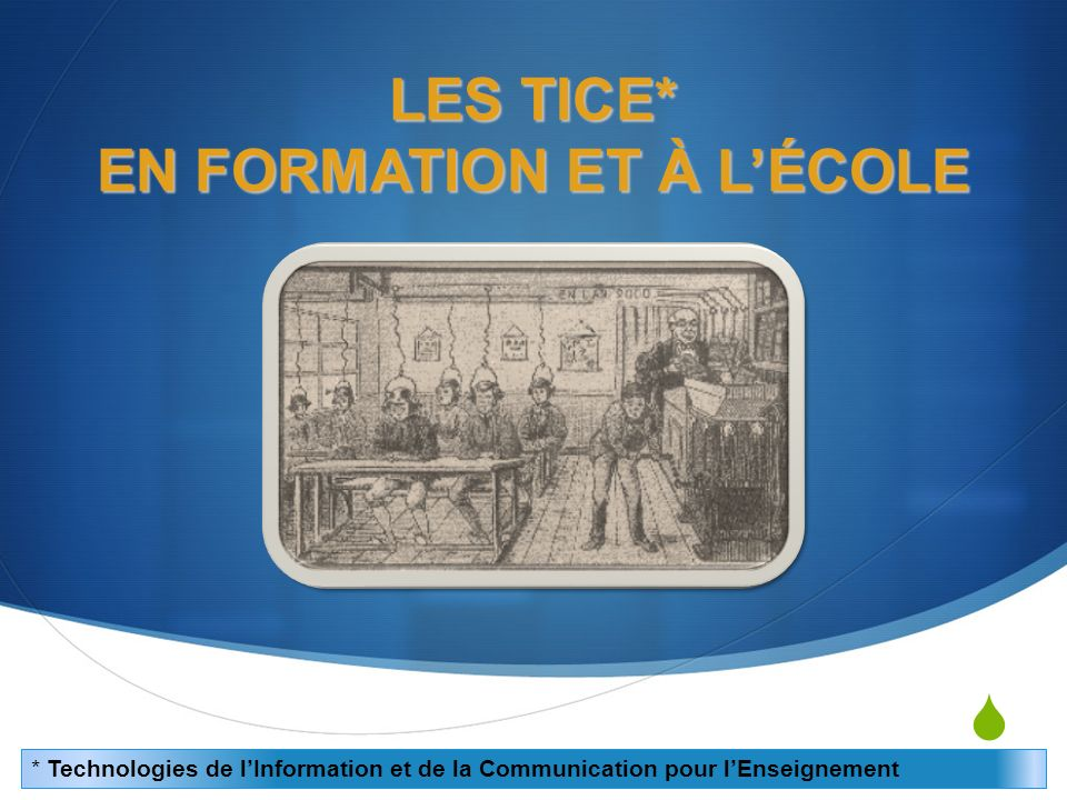 LES TICE* EN FORMATION ET À LÉCOLE * Technologies de lInformation et de la Communication pour lEnseignement