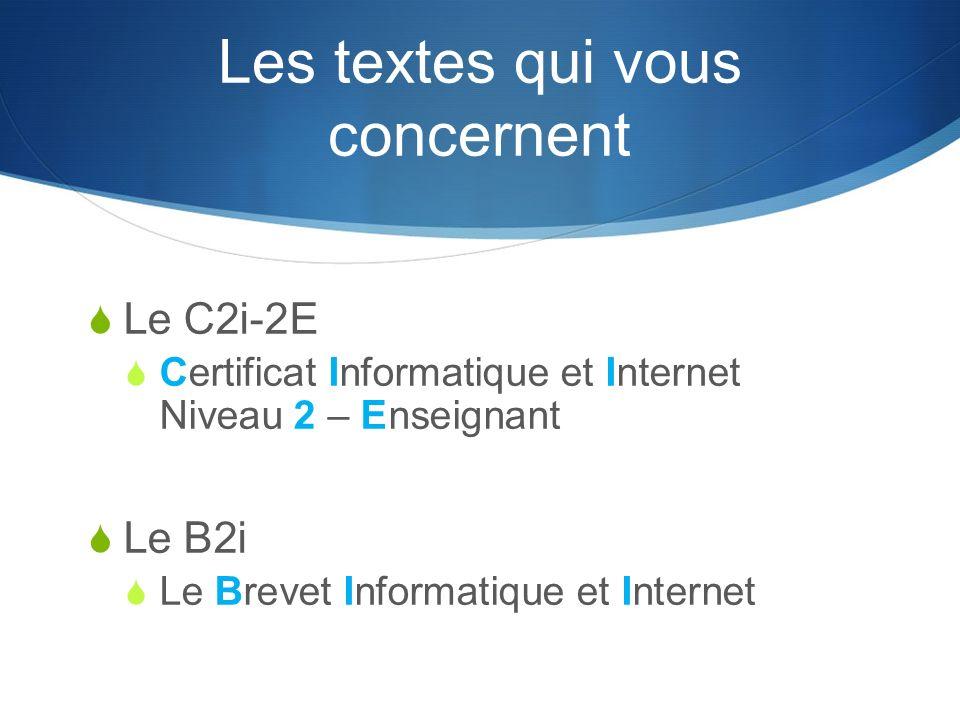 Les textes qui vous concernent Le C2i-2E Certificat Informatique et Internet Niveau 2 – Enseignant Le B2i Le Brevet Informatique et Internet
