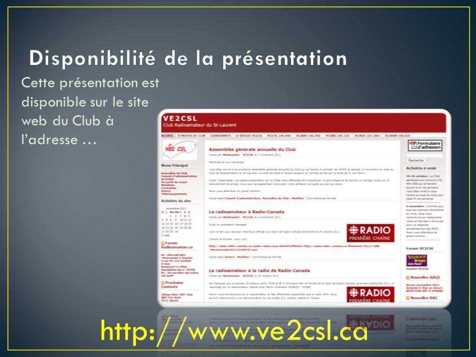 Cette présentation est disponible sur le site web du Club à ladresse … http://www.ve2csl.ca