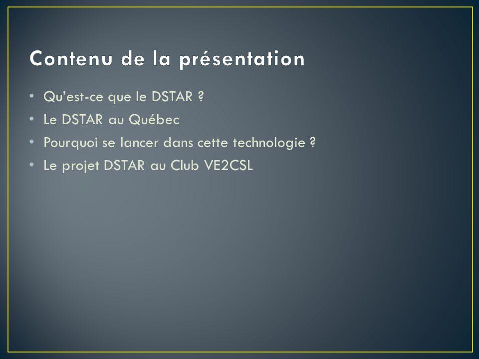 Quest-ce que le DSTAR ? Le DSTAR au Québec Pourquoi se lancer dans cette technologie ? Le projet DSTAR au Club VE2CSL
