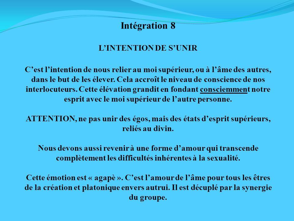 Intégration 8 LINTENTION DE SUNIR Cest lintention de nous relier au moi supérieur, ou à lâme des autres, dans le but de les élever. Cela accroît le ni