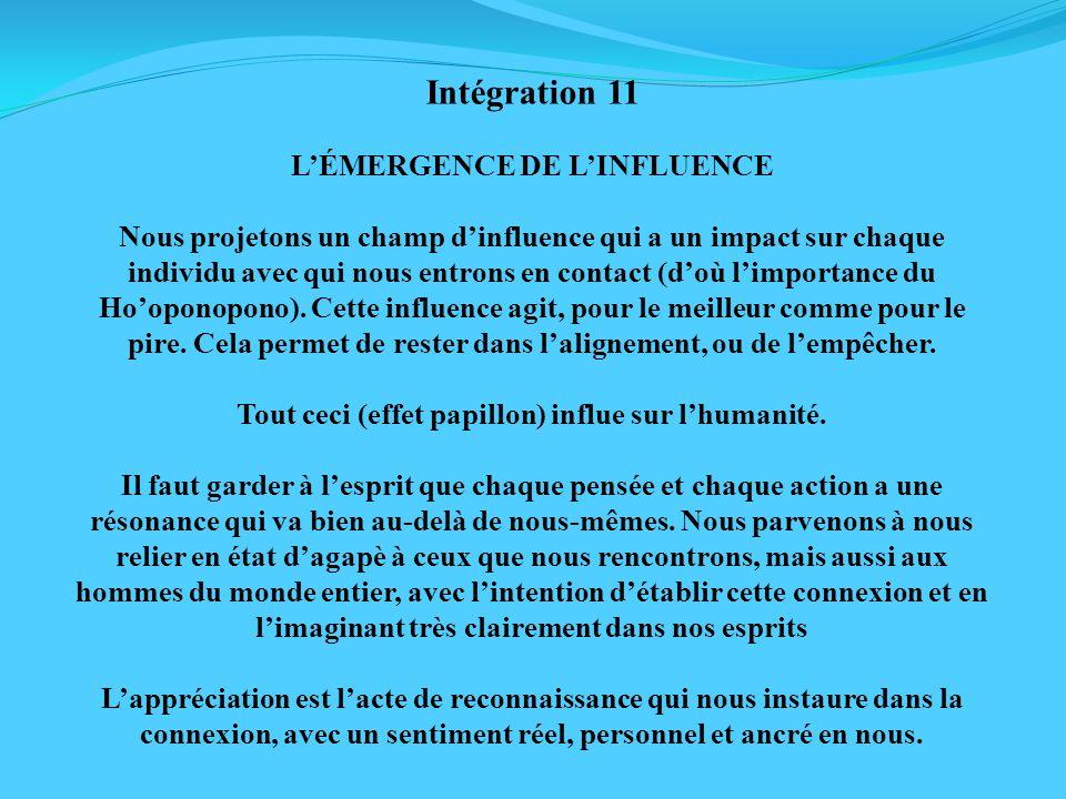 Intégration 11 LÉMERGENCE DE LINFLUENCE Nous projetons un champ dinfluence qui a un impact sur chaque individu avec qui nous entrons en contact (doù l