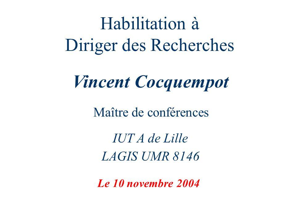 Habilitation à Diriger des Recherches Vincent Cocquempot Maître de conférences IUT A de Lille LAGIS UMR 8146 Le 10 novembre 2004