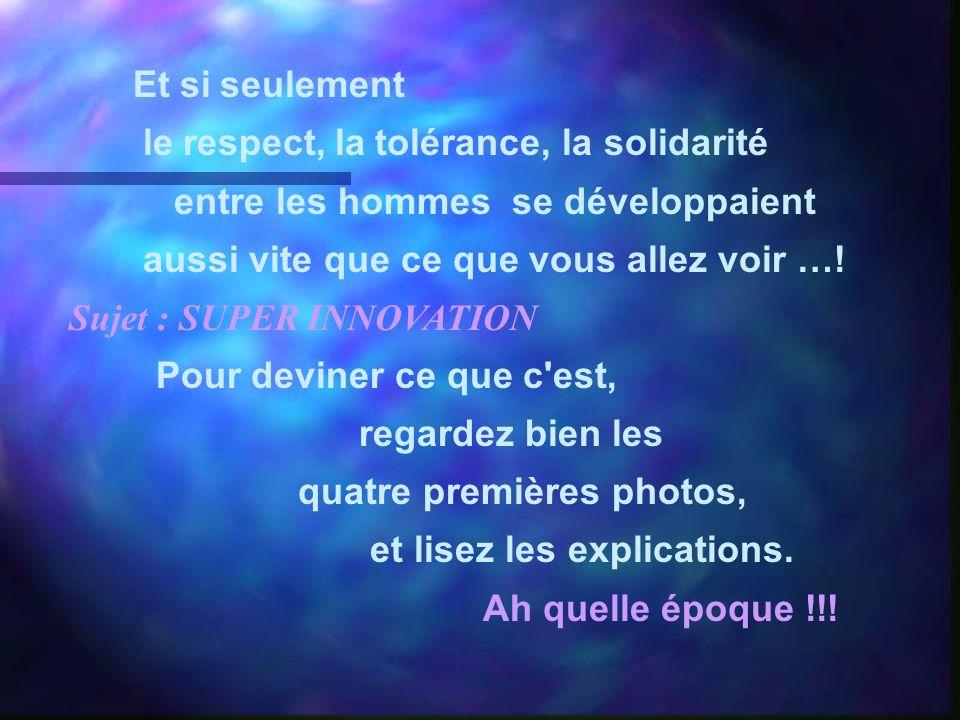 Et si seulement le respect, la tolérance, la solidarité entre les hommes se développaient aussi vite que ce que vous allez voir ….