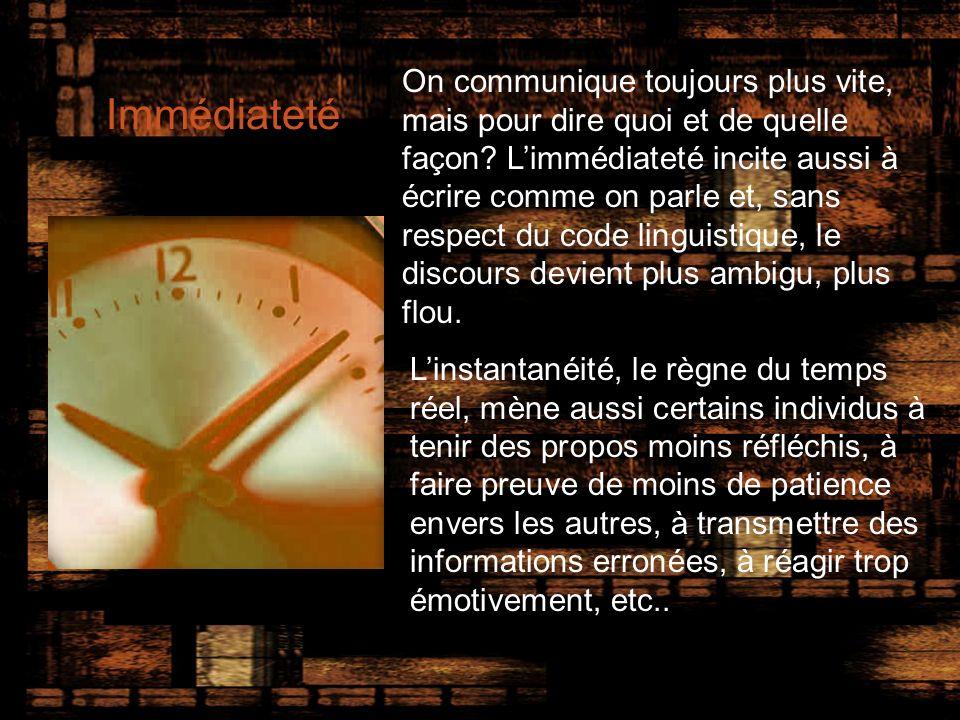 Immédiateté On communique toujours plus vite, mais pour dire quoi et de quelle façon.
