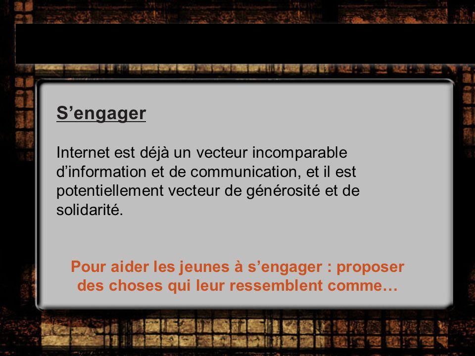 Sengager Internet est déjà un vecteur incomparable dinformation et de communication, et il est potentiellement vecteur de générosité et de solidarité.