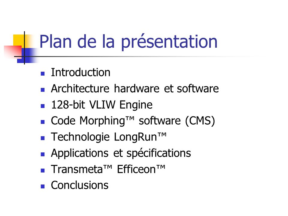 Plan de la présentation Introduction Architecture hardware et software 128-bit VLIW Engine Code Morphing software (CMS) Technologie LongRun Applicatio