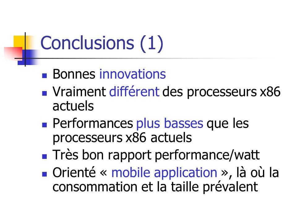 Conclusions (1) Bonnes innovations Vraiment différent des processeurs x86 actuels Performances plus basses que les processeurs x86 actuels Très bon ra