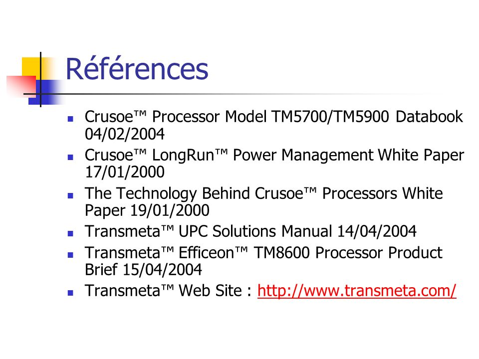 Références Crusoe Processor Model TM5700/TM5900 Databook 04/02/2004 Crusoe LongRun Power Management White Paper 17/01/2000 The Technology Behind Cruso
