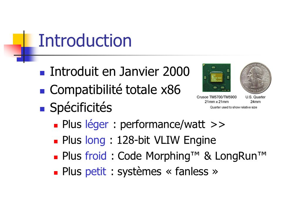 Introduction Introduit en Janvier 2000 Compatibilité totale x86 Spécificités Plus léger : performance/watt >> Plus long : 128-bit VLIW Engine Plus fro