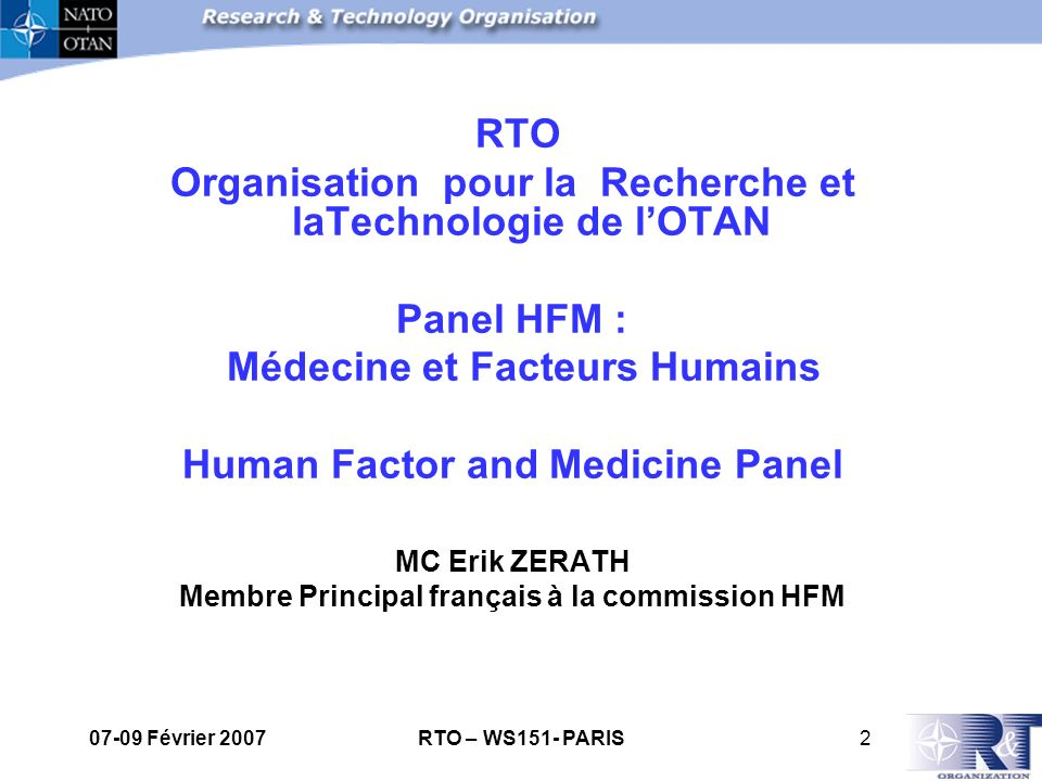 07-09 Février 2007RTO – WS151- PARIS3 The RTO Mission To conduct and promote co-operative research and information exchange within NATO and with its Partners.