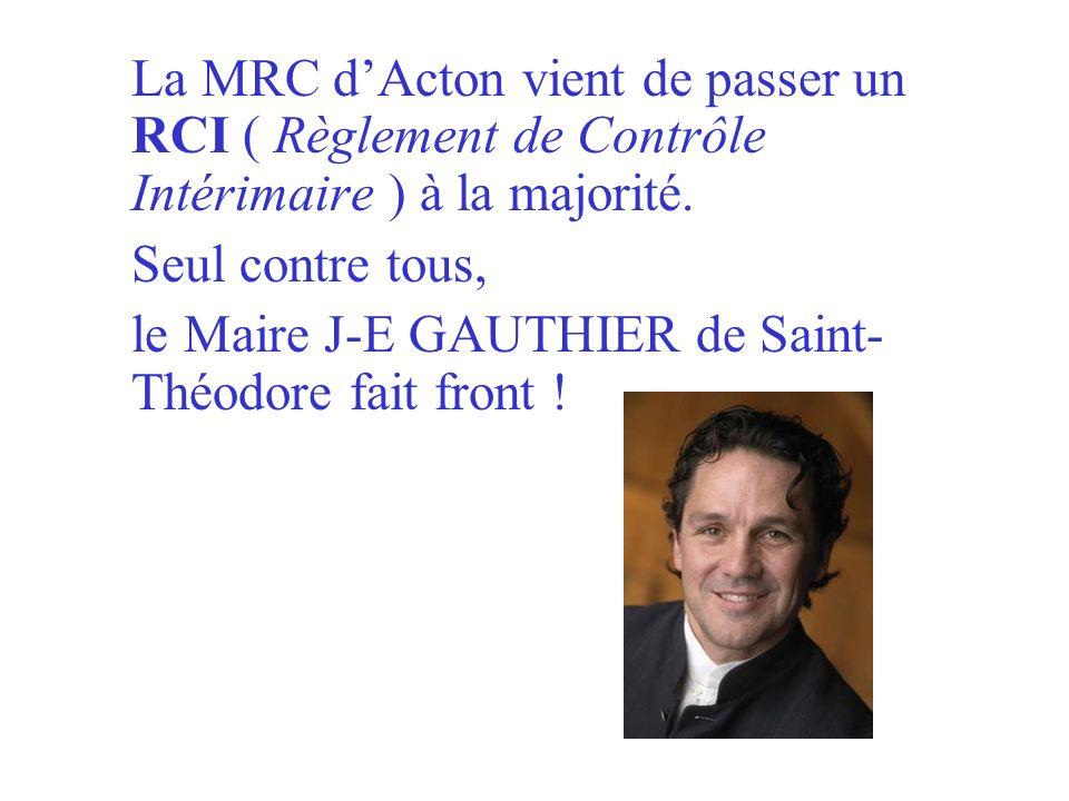 La MRC dActon vient de passer un RCI ( Règlement de Contrôle Intérimaire ) à la majorité.