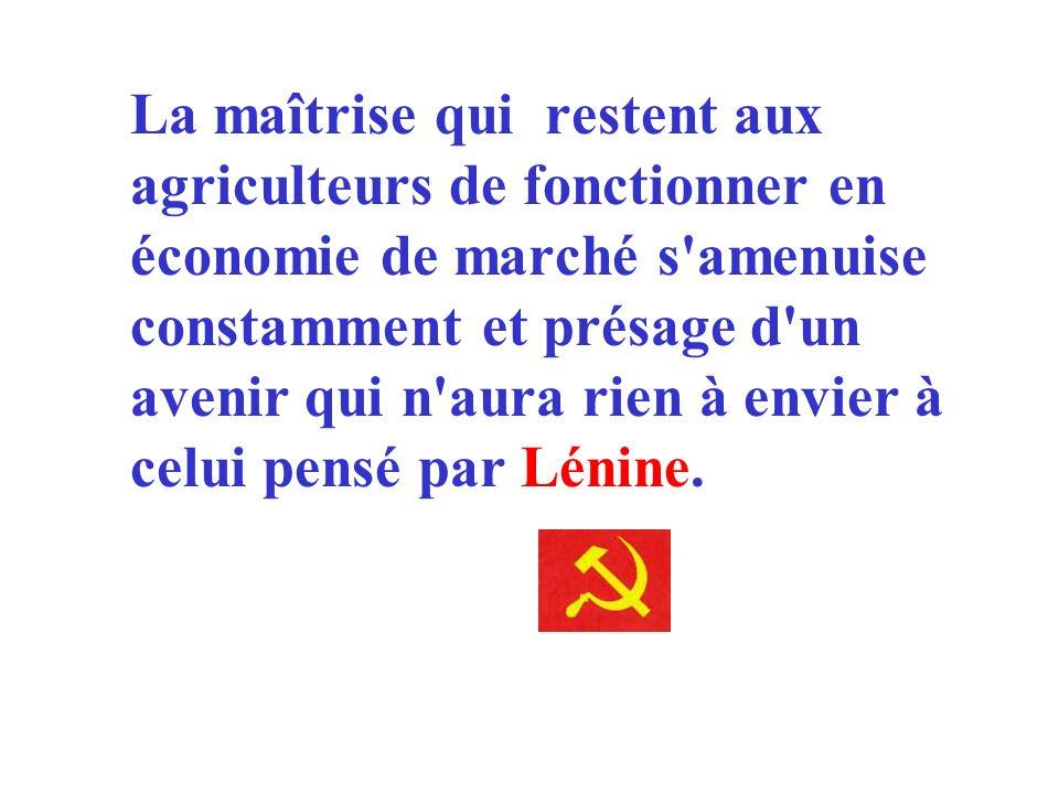 La maîtrise qui restent aux agriculteurs de fonctionner en économie de marché s amenuise constamment et présage d un avenir qui n aura rien à envier à celui pensé par Lénine.