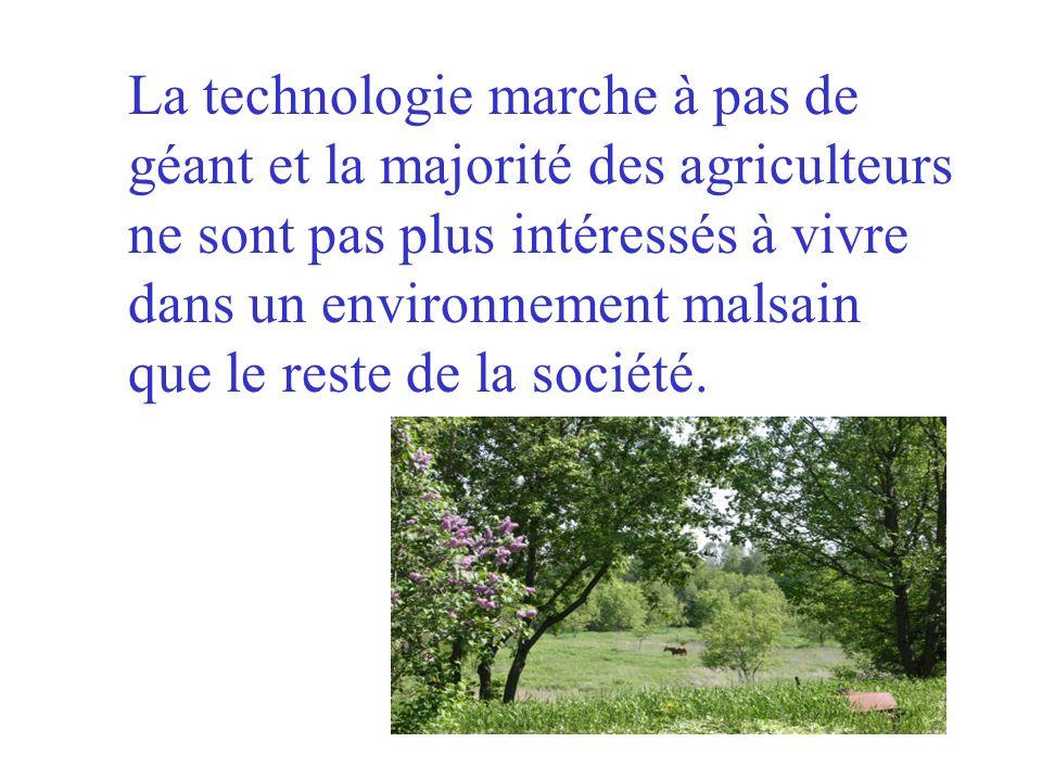La technologie marche à pas de géant et la majorité des agriculteurs ne sont pas plus intéressés à vivre dans un environnement malsain que le reste de la société.