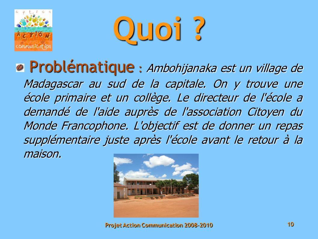 10 Projet Action Communication 2008-2010 Problématique : Ambohijanaka est un village de Madagascar au sud de la capitale.