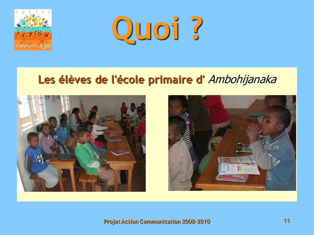 11 Projet Action Communication 2008-2010 Quoi Les élèves de l école primaire d Ambohijanaka