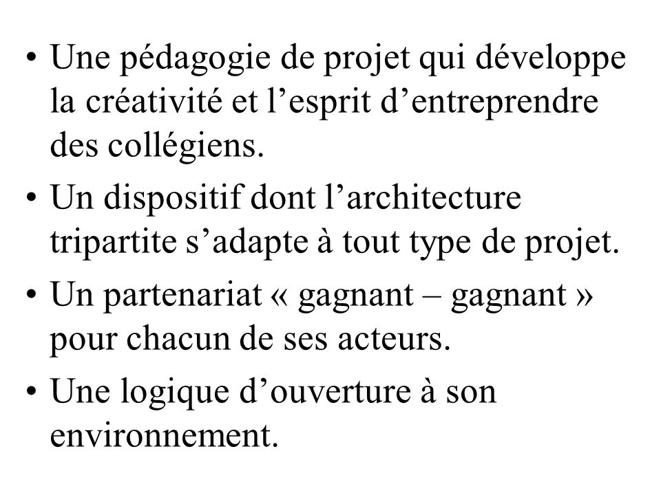 Une pédagogie de projet qui développe la créativité et lesprit dentreprendre des collégiens. Un dispositif dont larchitecture tripartite sadapte à tou