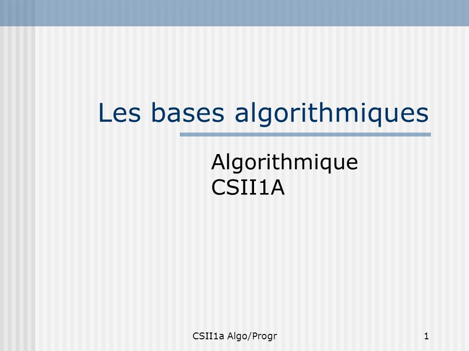 CSII1a Algo/Progr32 Les instructions -Instructions alternatives (ou sélectives) -Instructions itératives (ou répétitives) Ce sont les instructions de base en algorithmique- programmation que lon retrouve dans tous les langages informatiques Il existe 2 catégories dinstructions: