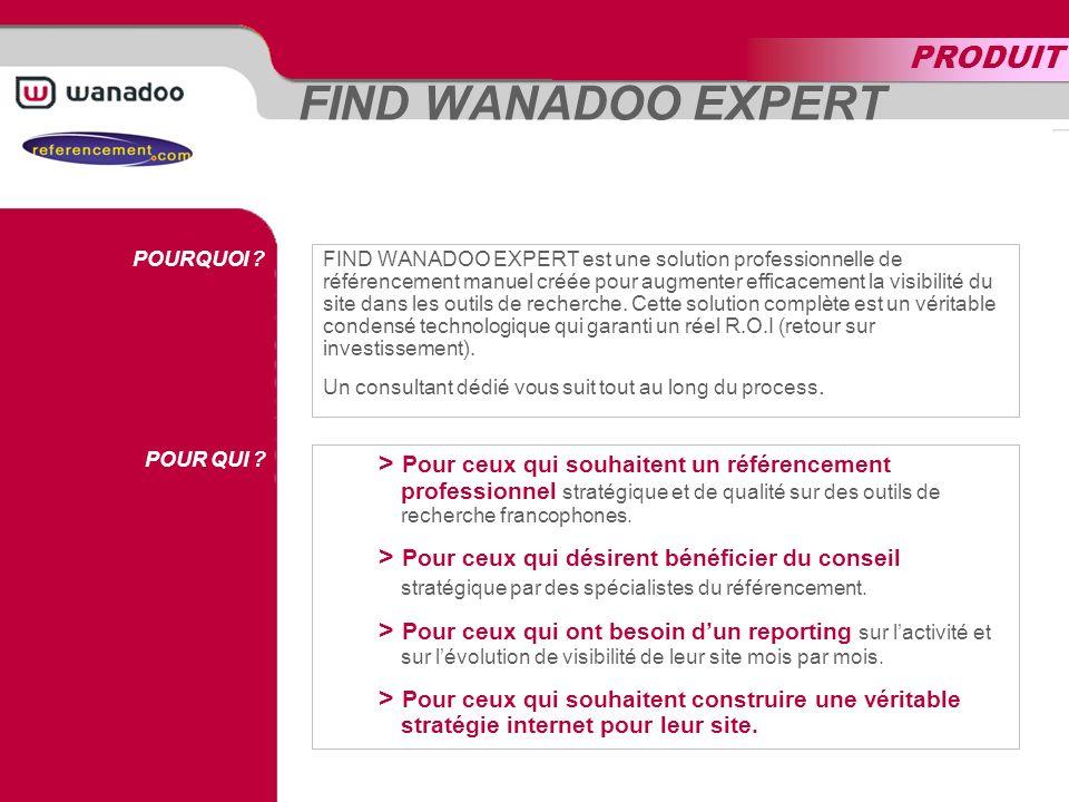 FIND WANADOO EXPERT EXPERTISE OUTILS DE RECHERCHE MOTS CLÉS REPORTING Assurez le positionnement et la visibilité de votre site.